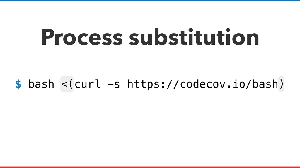 Process substitution $ bash <(curl -s https://c...
