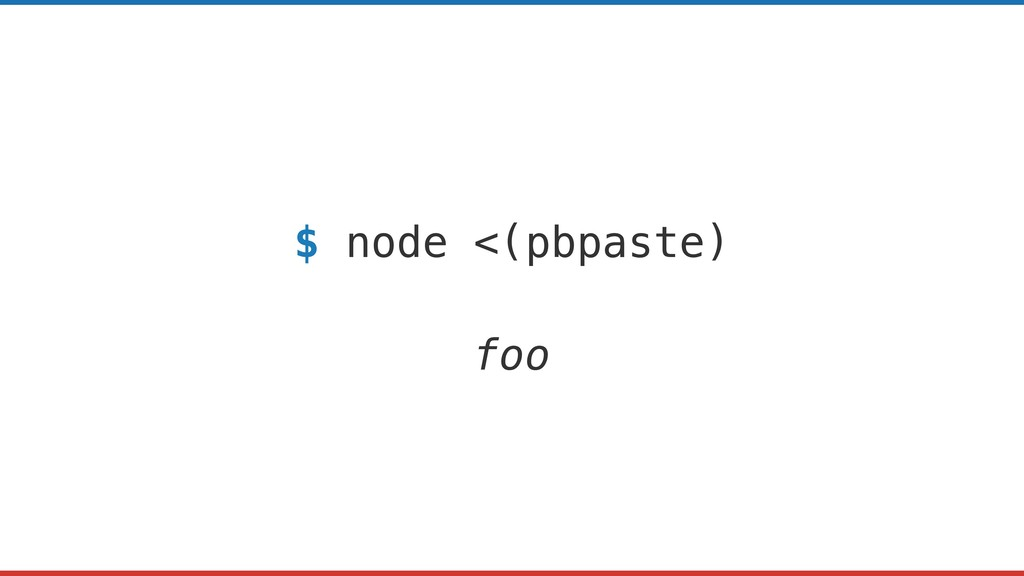 $ node <(pbpaste) foo