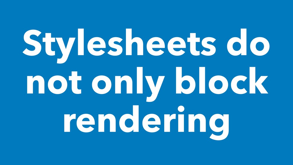 Stylesheets do not only block rendering