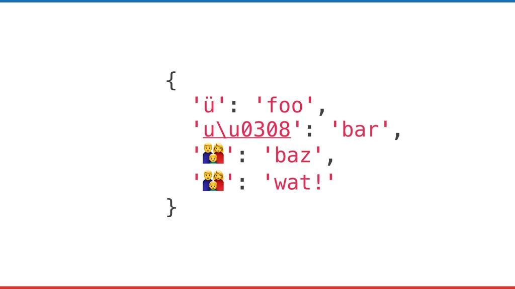 { 'ü': 'foo', 'u\u0308': 'bar', '': 'baz', '': ...