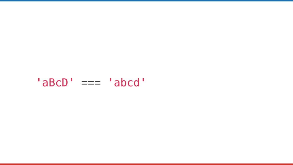 'aBcD' === 'abcd'