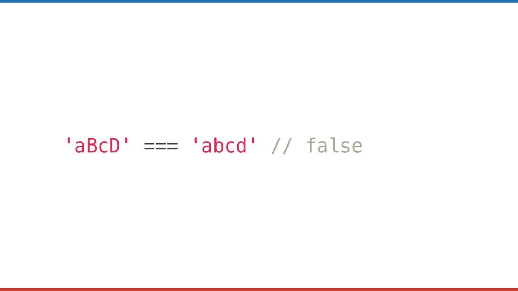 'aBcD' === 'abcd' // false