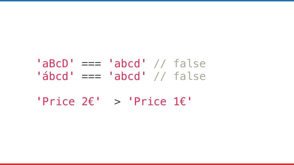 'aBcD' === 'abcd' // false 'ábcd' === 'abcd' //...