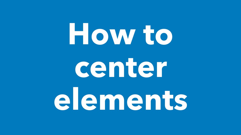 How to center elements