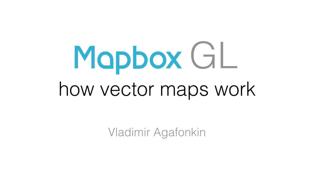 how vector maps work Vladimir Agafonkin 24.08.2...