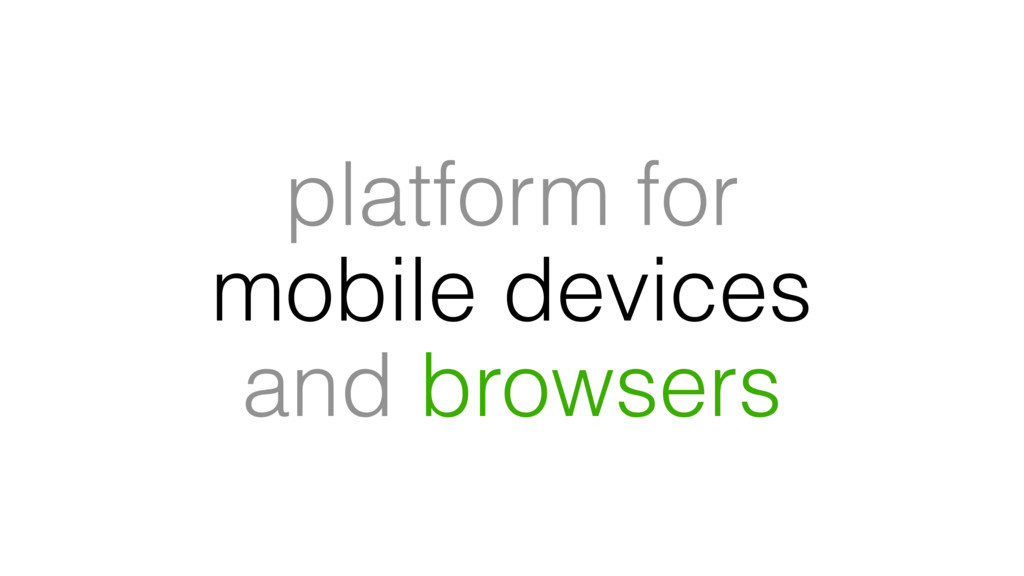platform for mobile devices and browsers