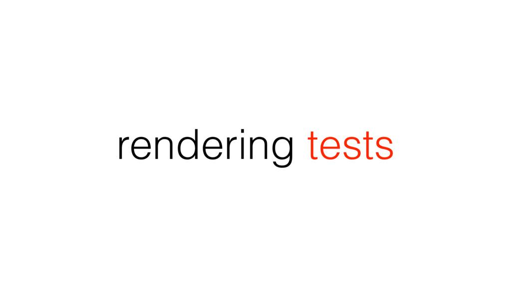 rendering tests