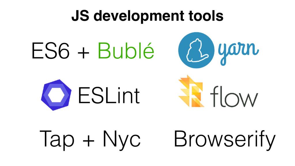 JS development tools ES6 + Bublé ESLint Tap + N...