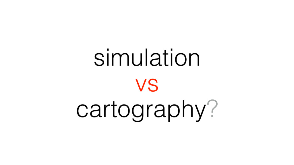 simulation vs cartography?