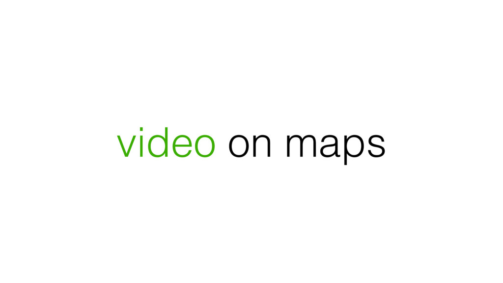 video on maps