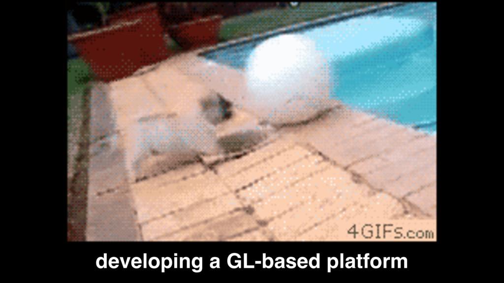 developing a GL-based platform