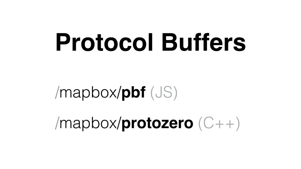 /mapbox/pbf (JS) /mapbox/protozero (C++) Protoc...