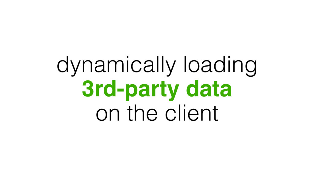dynamically loading 3rd-party data on the client
