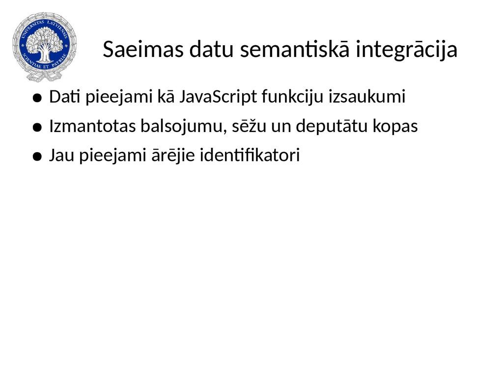 Saeimas datu semantiskā integrācija ● Dati piee...