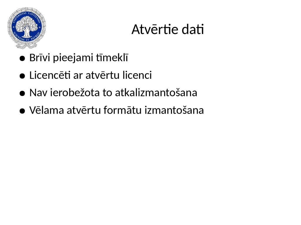 Atvērtie dati ● Brīvi pieejami tīmeklī ● Licenc...