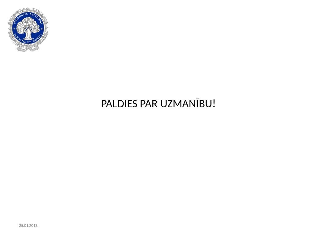 PALDIES PAR UZMANĪBU! 25.01.2013.