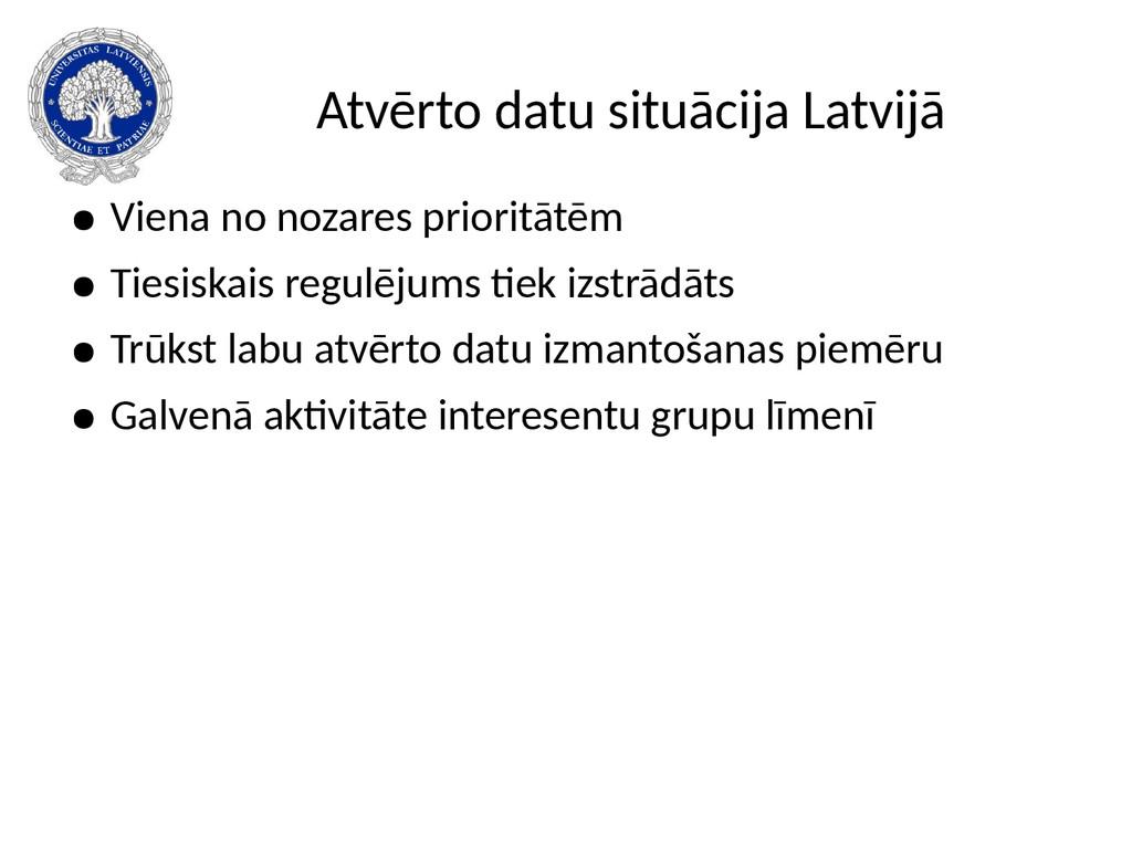 Atvērto datu situācija Latvijā ● Viena no nozar...