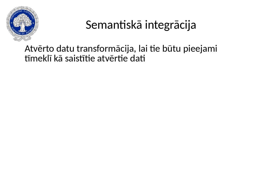 Semantiskā integrācija Atvērto datu transformāc...