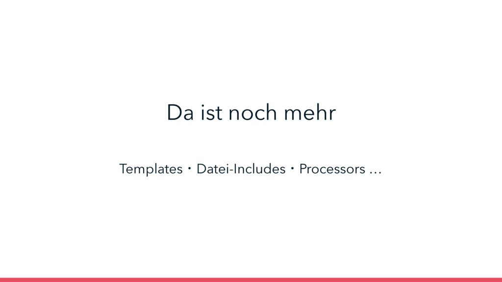 TemplatesɾDatei-IncludesɾProcessors … Da ist no...