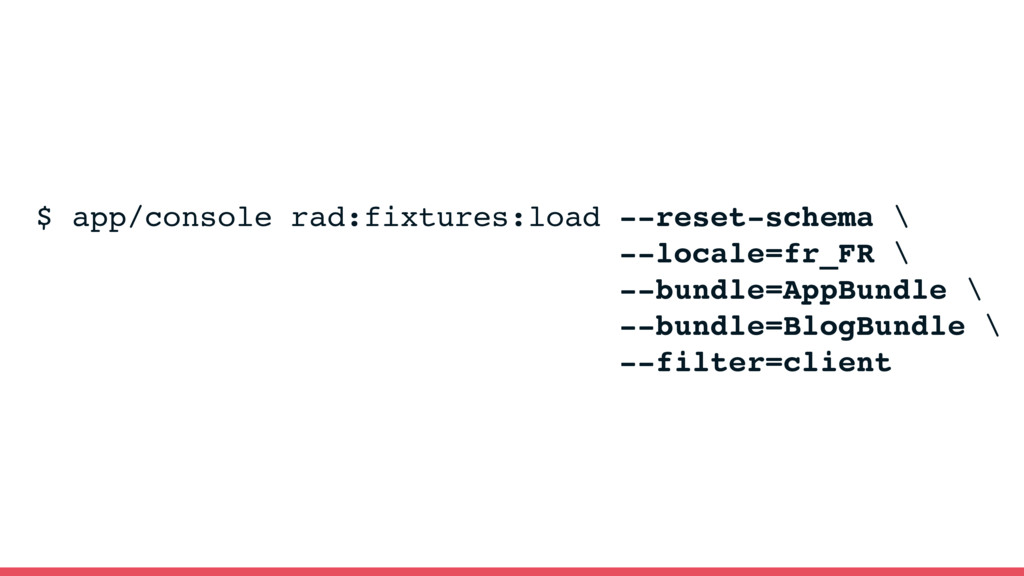 $ app/console rad:fixtures:load --reset-schema ...