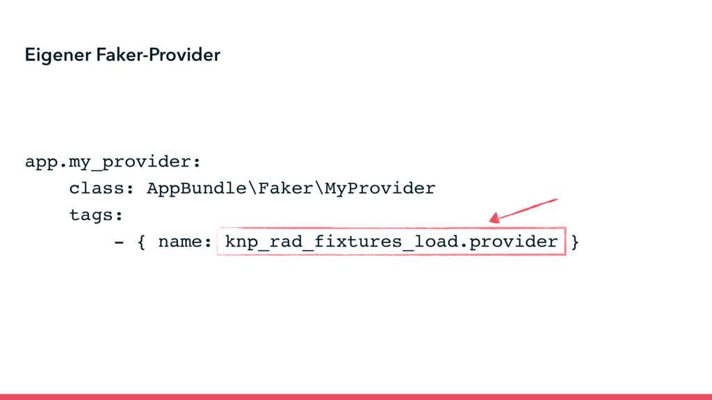app.my_provider: class: AppBundle\Faker\MyProvi...