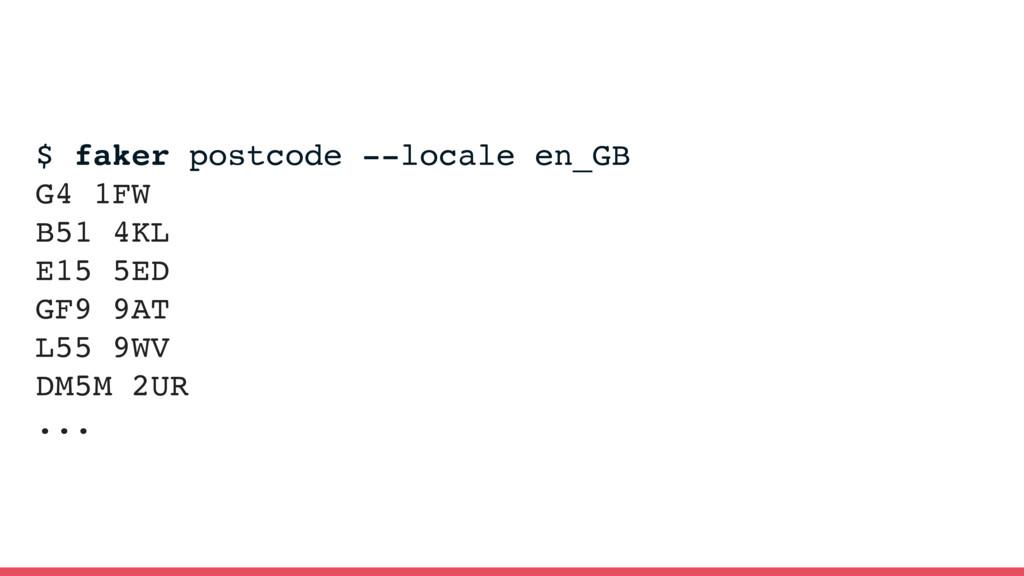 $ faker postcode --locale en_GB G4 1FW B51 4KL ...
