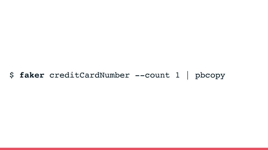 $ faker creditCardNumber --count 1 | pbcopy Fak...