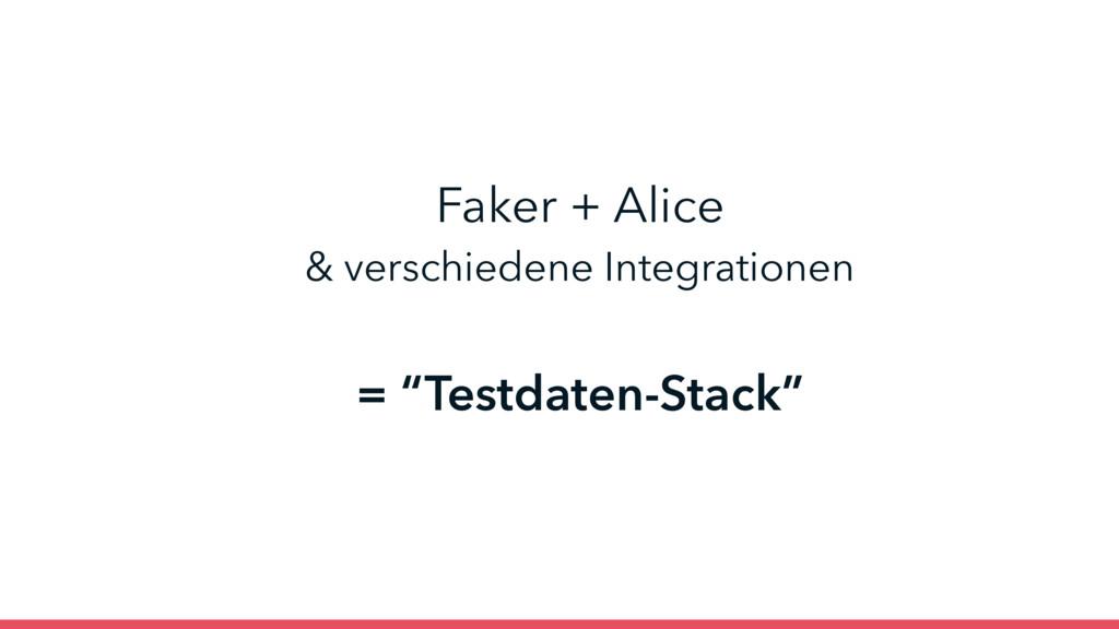 """Faker + Alice & verschiedene Integrationen = """"..."""