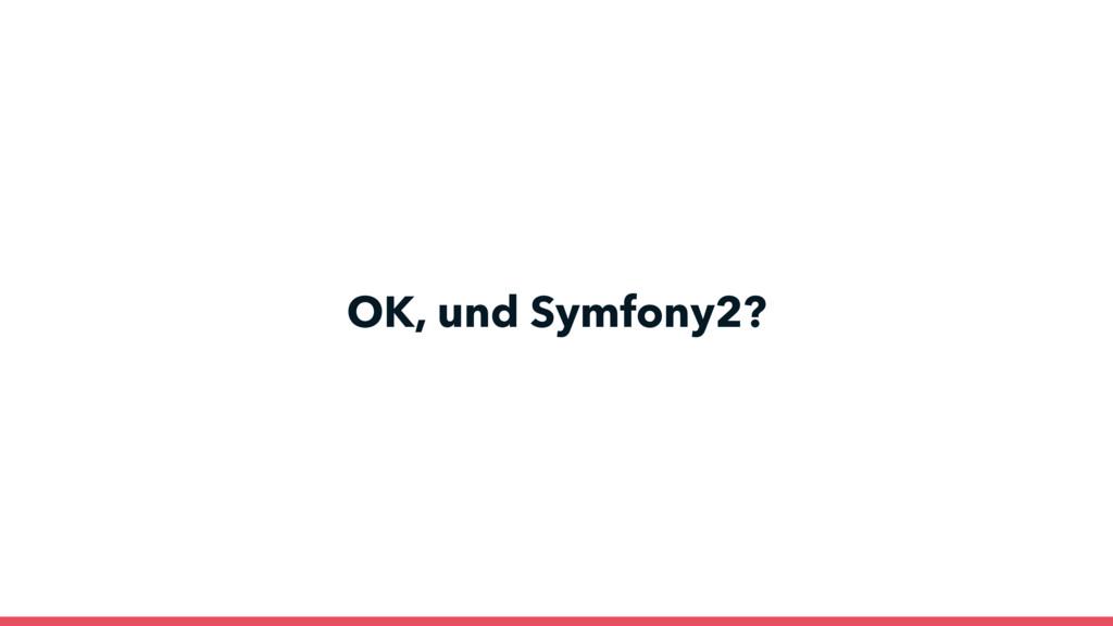 OK, und Symfony2?
