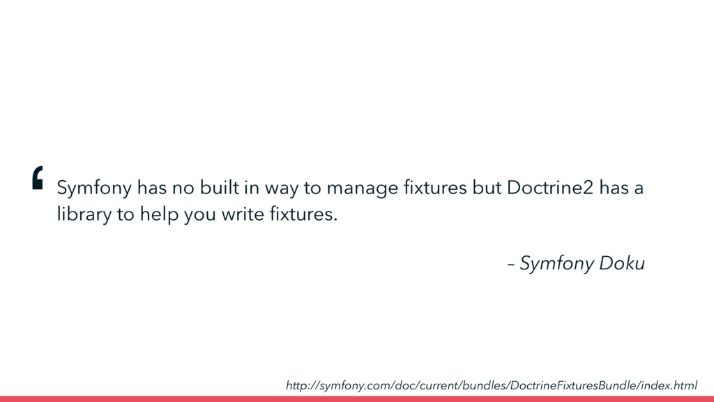 Symfony has no built in way to manage fixtures b...
