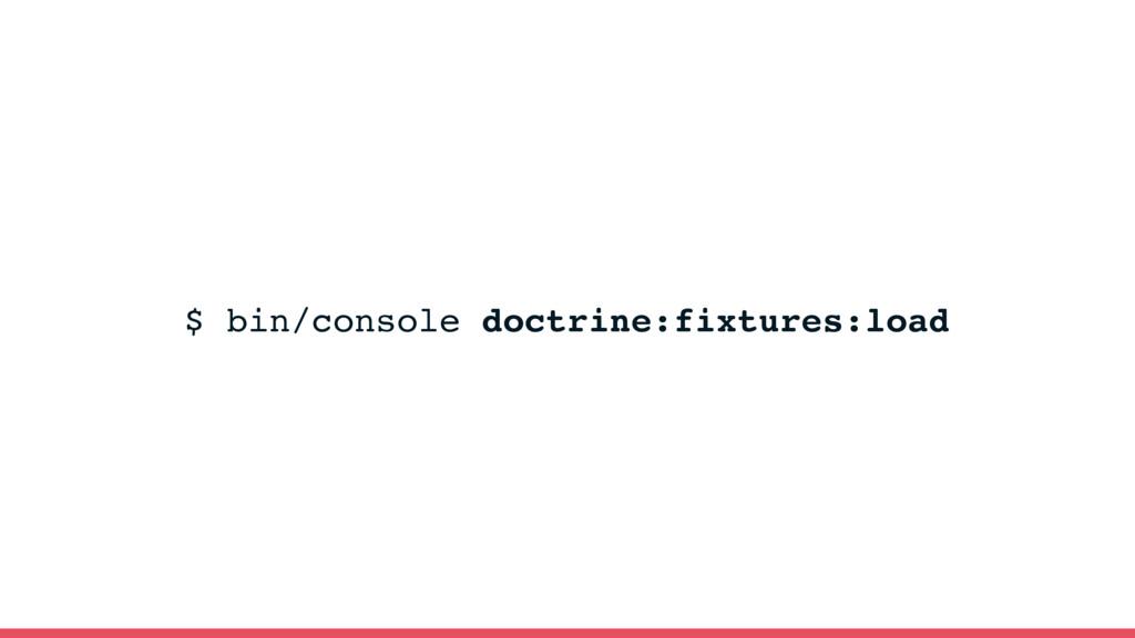 $ bin/console doctrine:fixtures:load