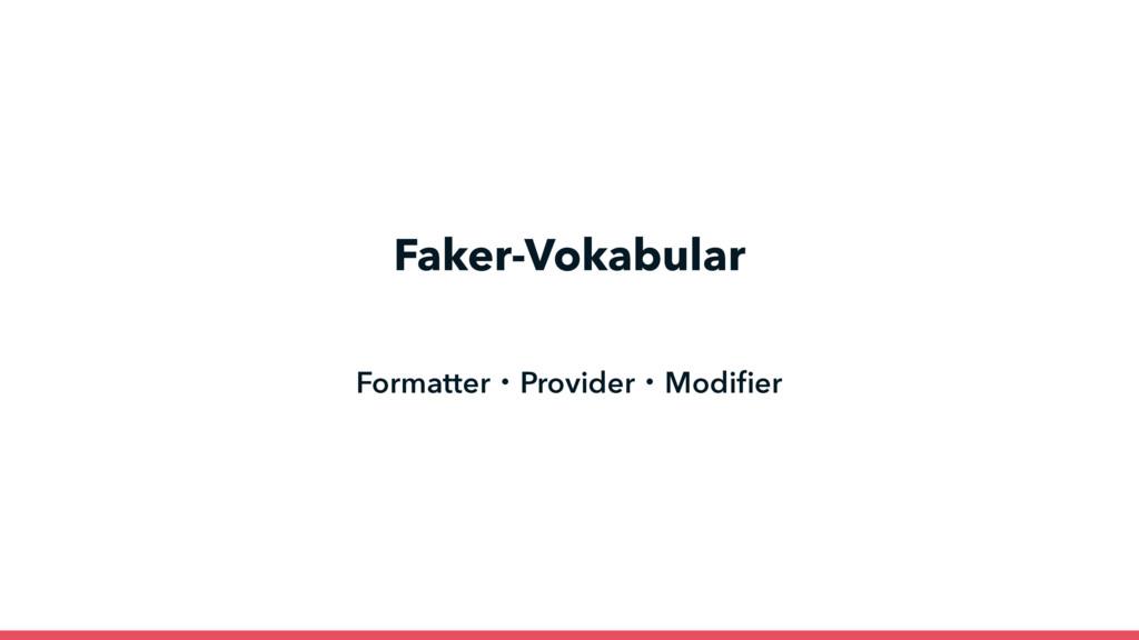 Faker-Vokabular FormatterɾProviderɾModifier