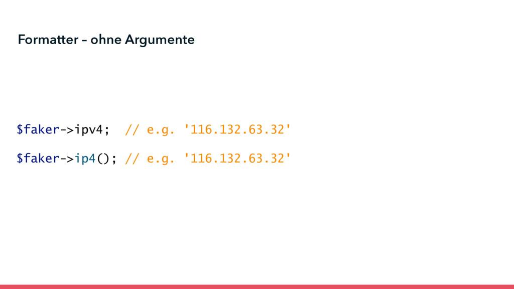 Formatter – ohne Argumente $faker->ipv4; // e.g...