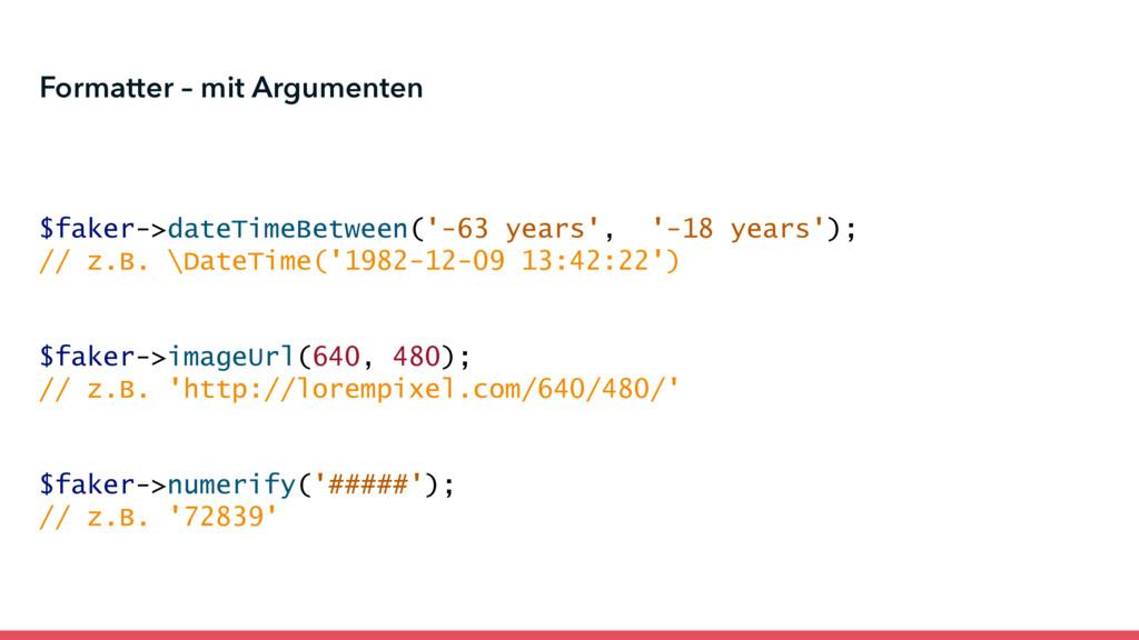 Formatter – mit Argumenten $faker->dateTimeBetw...