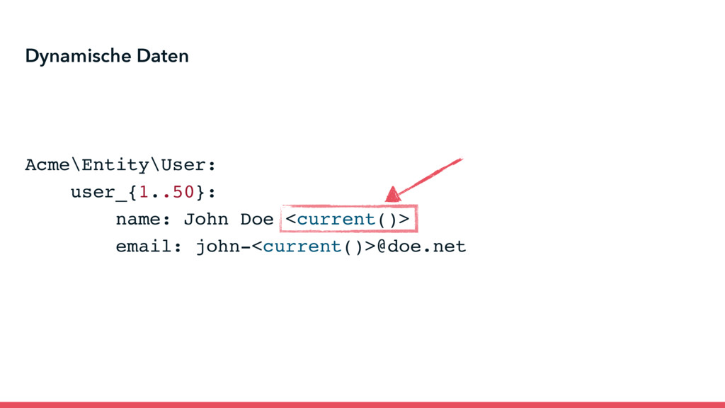 Acme\Entity\User: user_{1..50}: name: John Doe ...
