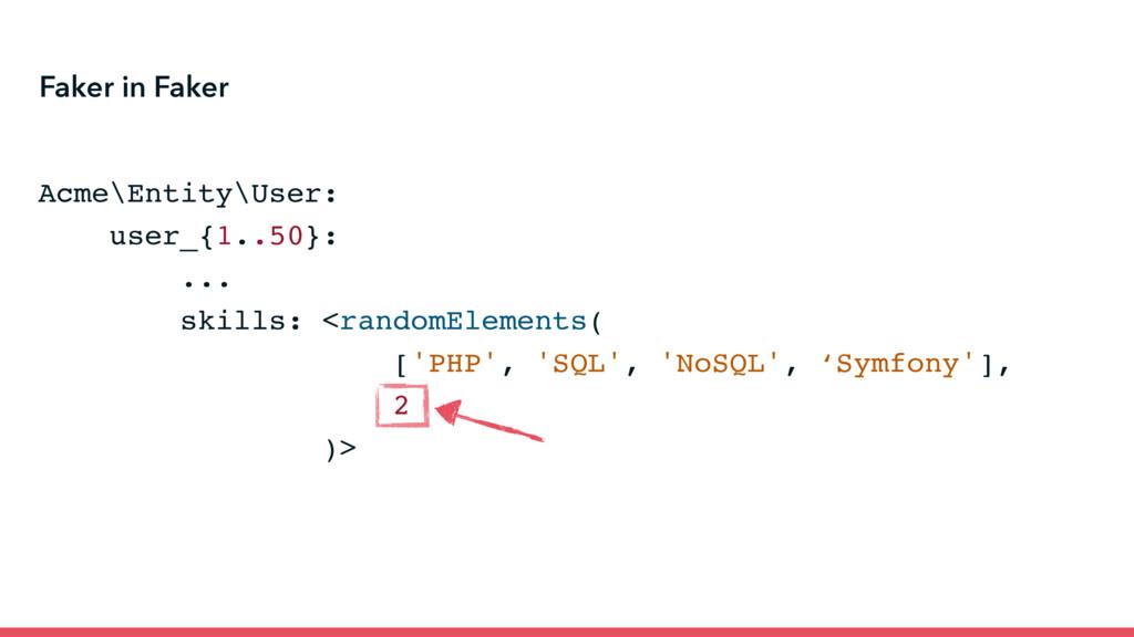 Faker in Faker Acme\Entity\User: user_{1..50}: ...