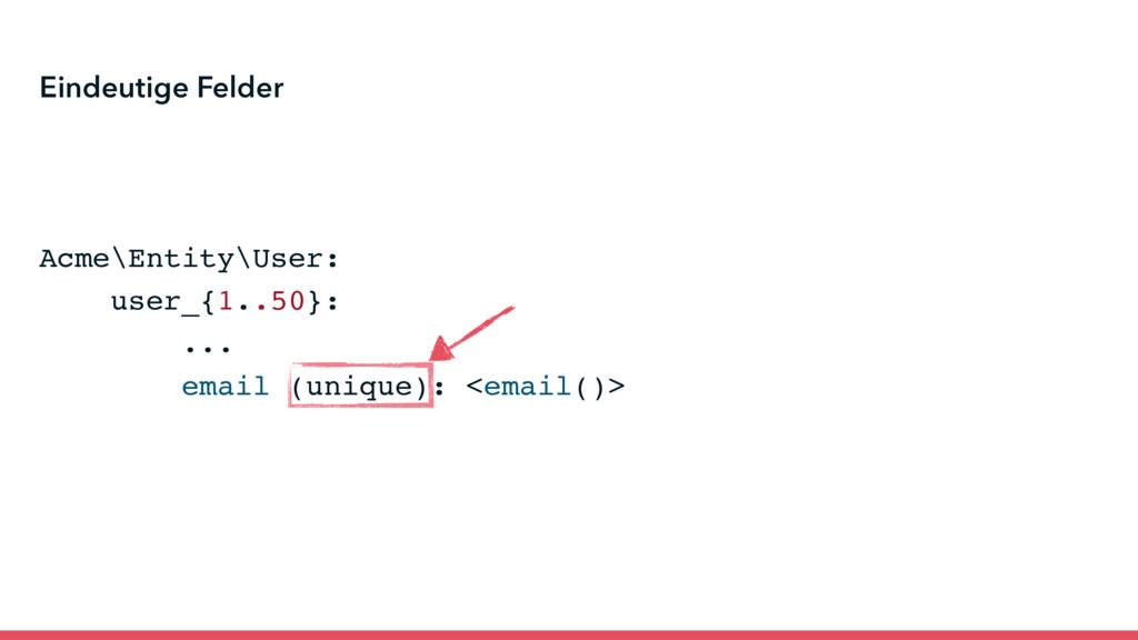 Acme\Entity\User: user_{1..50}: ... email (uniq...