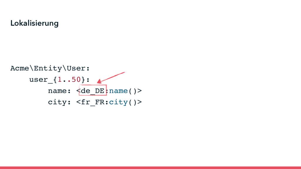 Acme\Entity\User: user_{1..50}: name: <de_DE:na...
