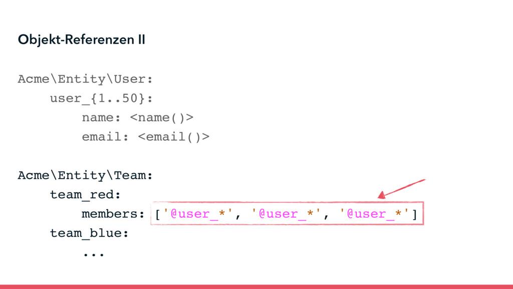 Acme\Entity\User: user_{1..50}: name: <name()> ...