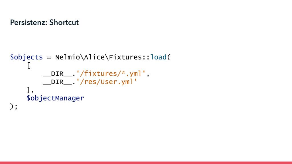 Persistenz: Shortcut $objects = Nelmio\Alice\Fi...
