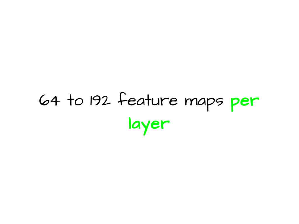 64 to 192 feature maps per layer