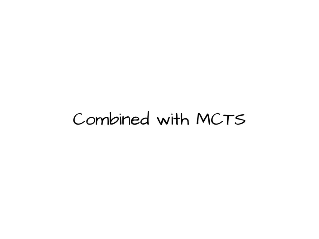 Combined with MCTS
