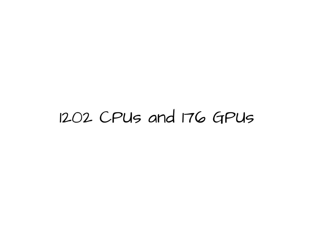 1202 CPUs and 176 GPUs
