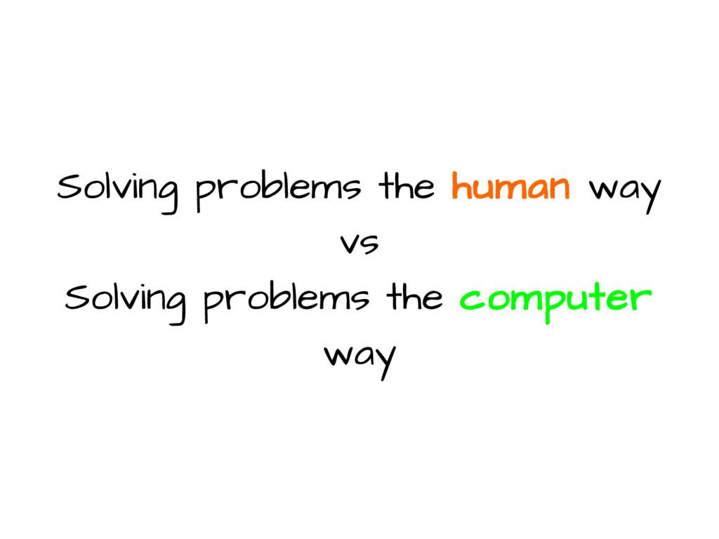 Solving problems the human way vs Solving probl...