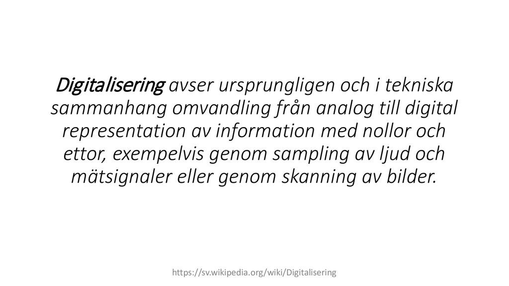 Digitalisering avser ursprungligen och i teknis...