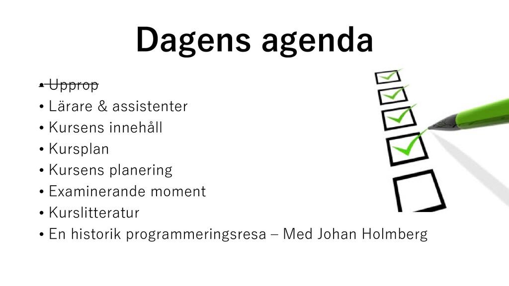 Dagens agenda • Upprop • Lärare & assistenter •...