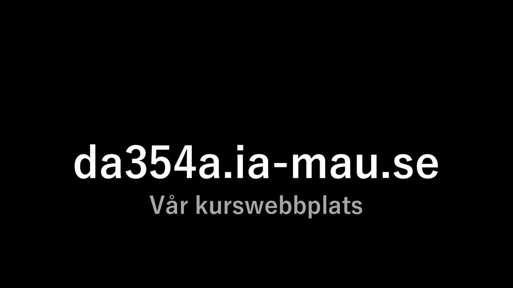 da354a.ia-mau.se Vår kurswebbplats
