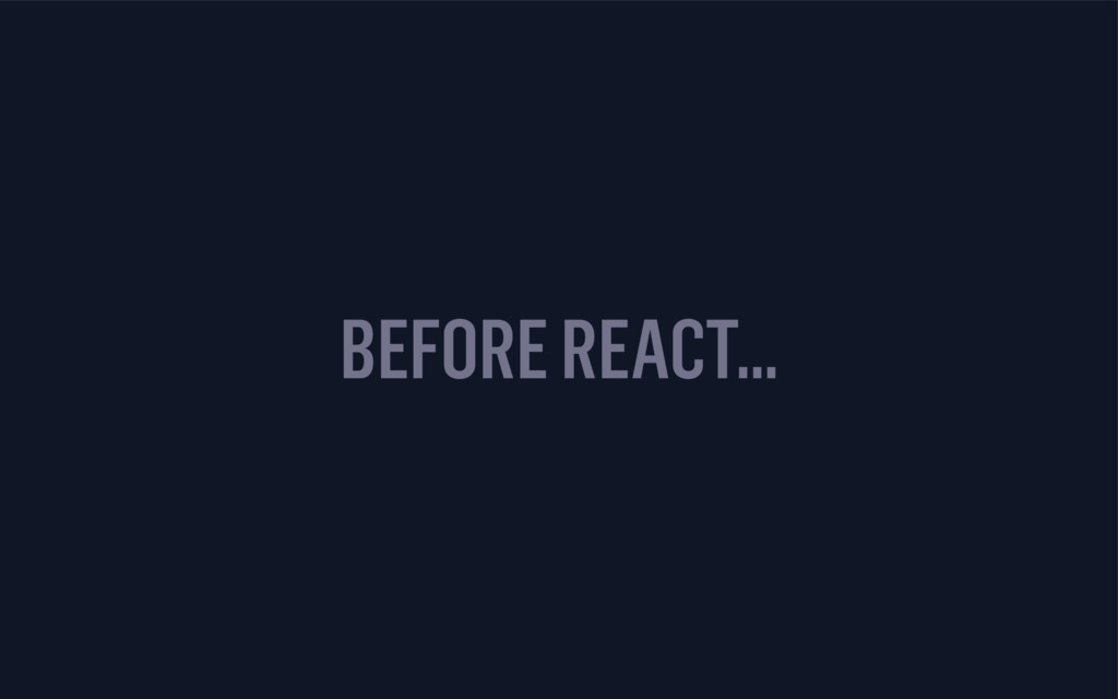 BEFORE REACT…