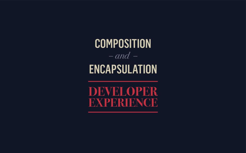 COMPOSITION ENCAPSULATION DEVELOPER EXPERIENCE ...