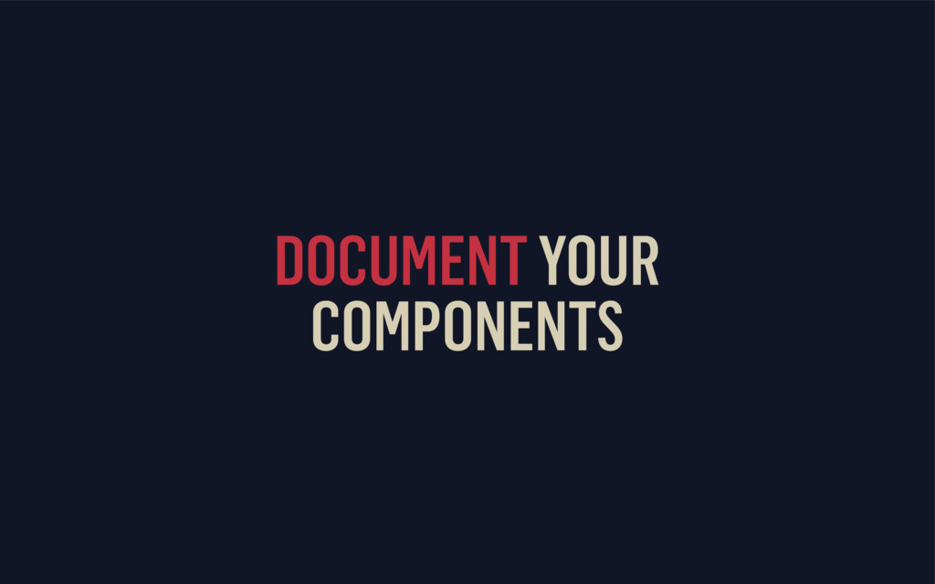 DOCUMENT YOUR COMPONENTS
